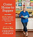Come Home to Supper: Over 200 Casseroles, Skillets, and Sides (Desserts, Too!) to Feed Your Family with Love by Christy Jordan (2013-10-22)