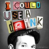 I Could Use a Drink: The Songs of Drew Gasparini