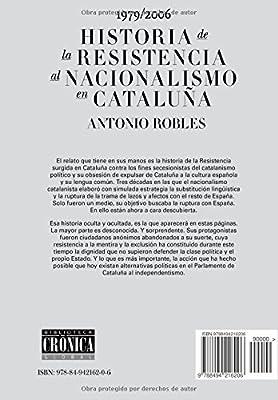 Historia de la Resistencia al nacionalismo en Cataluña: Amazon.es: Robles, Antonio: Libros