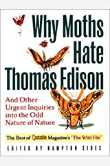 Why Moths Hate Thomas Edison: And Other Urgent Inquiries into the Odd Nature of Nature (Outside Books) Paperback