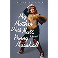 Penny Marshall: My Mother Was Nuts Kindle Edition