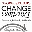 Change Directions: Perceive It, Believe It, Achieve It Audiobook by Georges Philips Narrated by Chris Poulson