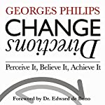 Change Directions: Perceive It, Believe It, Achieve It | Georges Philips