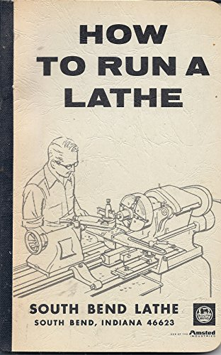 How to Run a Lathe: Revised Ed. 56: The Care and Operation of a Screw-Cutting Lathe