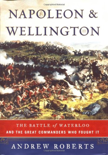 Napoleon and Wellington: The Battle of Waterloo--and the Great Commanders Who Fought It pdf