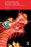 img - for A Rising China and Security in East Asia: Identity Construction and Security Discourse (Politics in Asia) book / textbook / text book