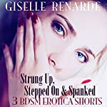 Strung Up, Stepped On and Spanked: 3 BDSM Erotica Shorts | Giselle Renarde