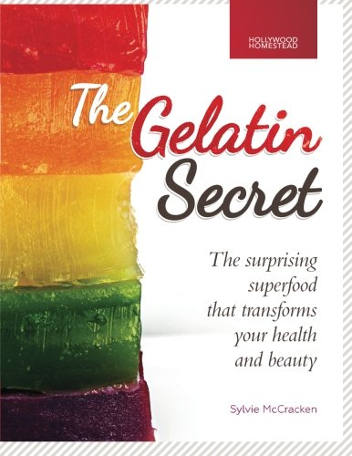 The Gelatin Secret: The Surprising Superfood That Transforms Your Health and Beauty