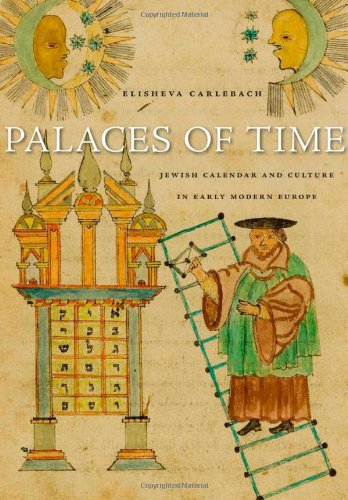 Read Online Palaces of Time: Jewish Calendar and Culture in Early Modern Europe pdf