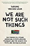 #4: We Are Not Such Things: The Murder of a Young American, a South African Township, and the Search for Truth and Reconciliation