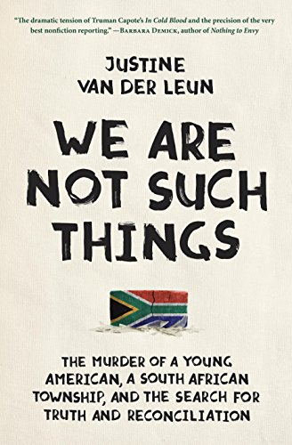 We Are Not Such Things: The Murder of a Young American, a South African Township, and the Search for Truth and Reconciliation cover