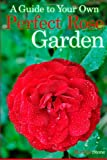 A Guide to Your Own Perfect Rose Garden, Martha Stone, 1499537190