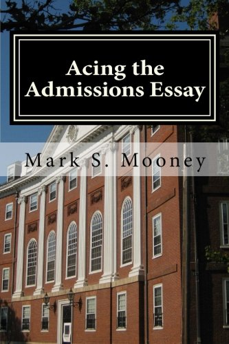 Acing the Admissions Essay: A How-to Guide For Writing Your College Admissions Essay
