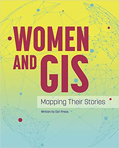 Women and GIS: Mapping Their Stories: ESRI Press ... on geospatial mapping, data mapping, environmental mapping, spatial mapping, communication mapping, database mapping, land suitability mapping, community development mapping, invasive species mapping, landscape architecture mapping, geo mapping, internet mapping, training mapping, web mapping, topographic mapping, gps mapping, technology mapping, network mapping,