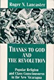 img - for Thanks to God and the Revolution: Popular Religion and Class Consciousness in the New Nicaragua by Roger N. Lancaster (1988-05-03) book / textbook / text book