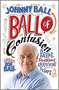 Book Ball of Confusion: Puzzles, Problems and Perplexing Posers by Johnny Ball (2012-10-16)
