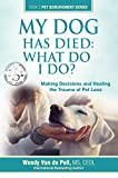 My Dog Has Died: What Do I Do?: Making Decisions a...