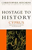 Front cover for the book Hostage to History: Cyprus from the Ottomans to Kissinger by Christopher Hitchens