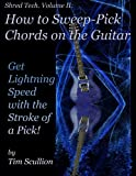 Shred Tech: How to Sweep Pick Chords on the Guitar, Tim Scullion, 1483957616