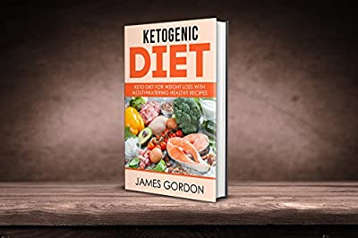 Ketogenic Diet: Keto Diet for Weight Loss Packed With Mouthwatering Healthy Recipes (Keto Lifestyle, High Fat Diet, Shed Weight, Fat Burning Machine, Whole Foods)