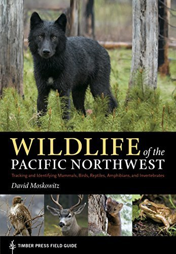 Wildlife of the Pacific Northwest: Tracking and Identifying Mammals, Birds, Reptiles, Amphibians, and Invertebrates (Timber Press Field Guide) by David Moskowitz (2010-05-19)