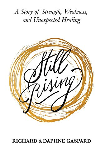 Still Rising: A Story of Strength, Weakness, And Unexpected Healing (General Strengths And Weaknesses Of A Person)