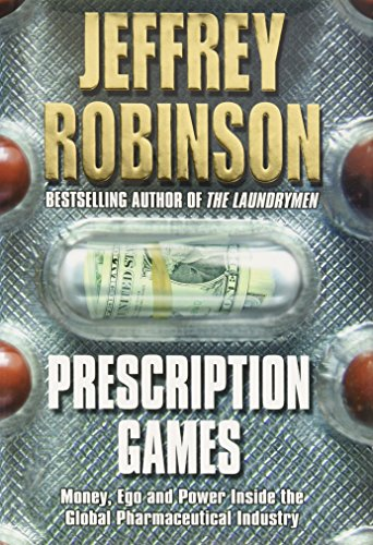 Prescription Games  Money  Ego  And Power Inside The Global Pharmaceutical Industry