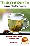 The Magic of Green Tea - Green Tea for Health (Healthy Living Series Book 5)