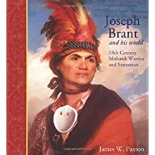 Joseph Brant and His World: 18th Century Mohawk Warrior and Statesman