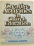Creative Activities in Church Education, Patricia Griggs, 0687098122