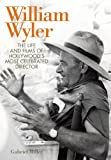Image of William Wyler: The Life and Films of Hollywood's Most Celebrated Director (Screen Classics)
