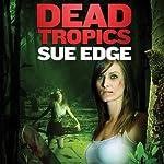 Dead Tropics | Sue Edge