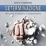 Determinazione: Manuale strategico di allenamento | Marco D'Ambrosio