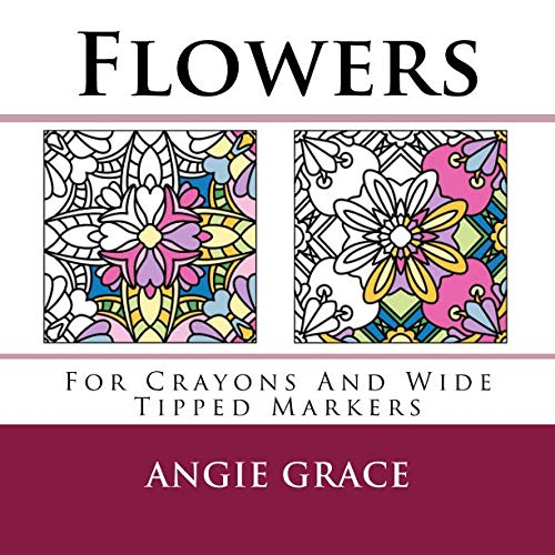 Flowers (For Crayons And Wide Tipped Markers) (Angie's Patterns For Crayons And Wide Tipped Markers)