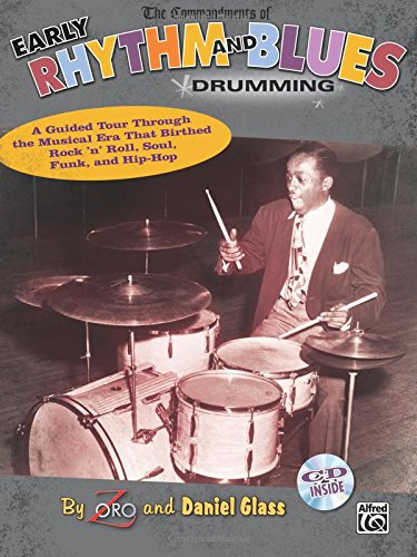 The Commandments of Early Rhythm and Blues Drumming: A Guided Tour Through the Musical Era That Birthed Rock 'n' Roll, Soul, Funk, and Hip-Hop, Book & CD