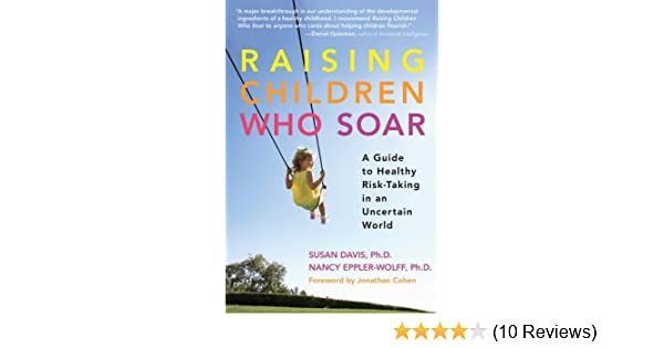 Kids Use Of Technology Soars >> Raising Children Who Soar A Guide To Healthy Risk Taking In An