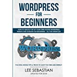 Wordpress For Beginners: How To Quickly Set Your Own Self Hosted Wordpress Site and Domain For Beginners - All...