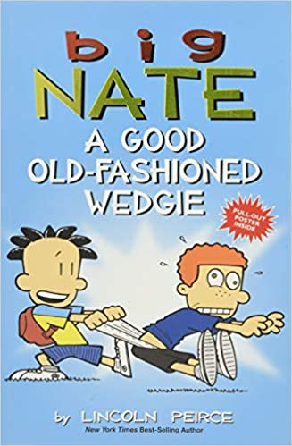 Big Nate  A Good Old-Fashioned Wedgie  Lincoln Peirce  9781449462307  Amazon .com  Books df1c984adf7a2
