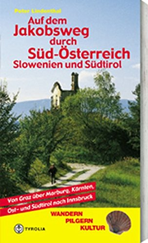 Auf dem Jakobsweg durch Süd-Österreich, Slowenien und Südtirol: Von Graz über Marburg, Kärnten, Ost- und Südtirol nach Innsbruck