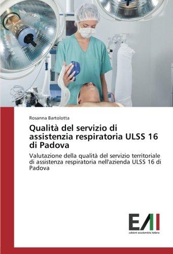 Qualità del servizio di assistenzia respiratoria ULSS 16 di Padova: Valutazione della qualità del servizio territoriale di assistenza respiratoria nell'azienda ULSS 16 di Padova (Italian Edition) ebook