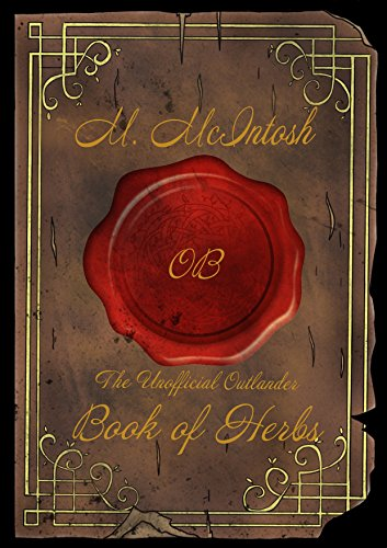 The unofficial outlander book of herbs kindle edition by m the unofficial outlander book of herbs by mcintosh m fandeluxe Gallery