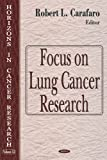 Focus on Lung Cancer Research, Robert L. Carafaro, 1594540829