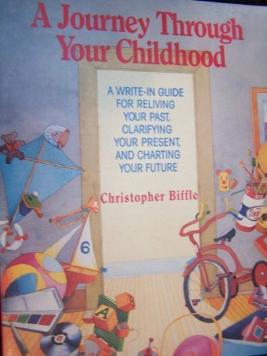 A Journey Through Your Childhood: A Write-In Guide for Reliving your Past, Clarifying Your Present, and Charting Your Future