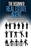 img - for The Beginner Real Estate Agent: How to start your career as a residential real estate agent book / textbook / text book