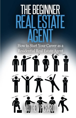 The Beginner Real Estate Agent: How to start your career as a residential real estate agent