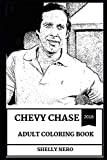 Chevy Chase Adult Coloring Book: Emmy Award and Golden Globe Award Winner, Legendary Comedian and SNL Star Inspired Adult Coloring Book (Chevy Chase Books)