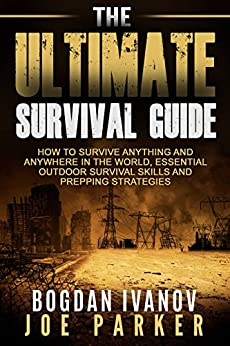 Survival: The Ultimate Survival Guide - How to Survive Anything and Anywhere in the World, Essential Outdoor Survival Skills and Prepping Strategies (Survival & Prepping Book 1) by [Ivanov, Bogdan, Parker, Joe, SurvivalZone101.com]
