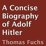 A Concise Biography of Adolf Hitler | Thomas Fuchs