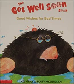 Book The get well soon book: Good wishes for bad times by Kes Gray (2001-05-03)