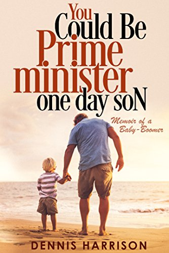 You Could Be Prime Minister One Day Son: Memoir Of A Baby-Boomer